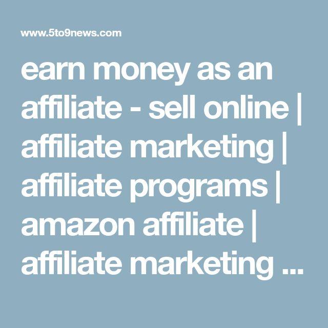 earn money as an affiliate - sellonline | affiliate marketing | affiliate programs | amazon affiliate | affiliate marketing websites | affiliate marketing amazon | high paying affiliate programs | become an affiliate marketer | amazon affiliate sites