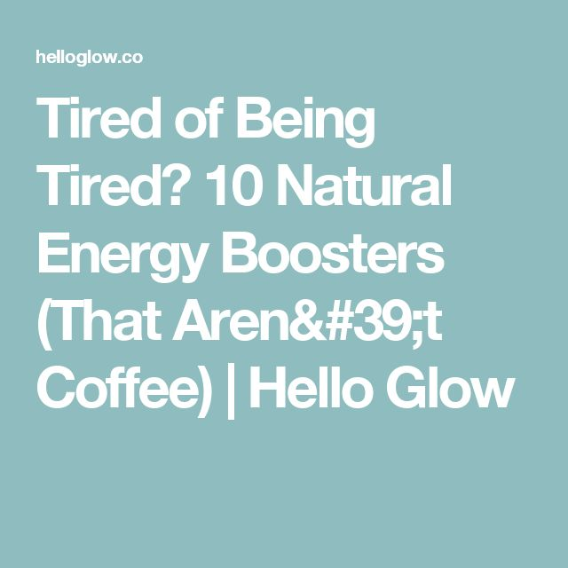 Tired of Being Tired? 10 Natural Energy Boosters (That Aren't Coffee) | Hello Glow