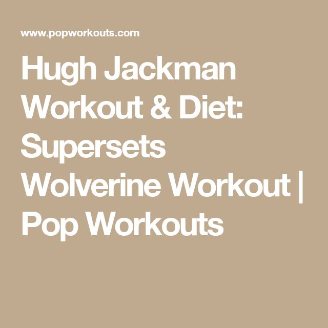 Hugh Jackman Workout & Diet: Supersets Wolverine Workout   Pop Workouts