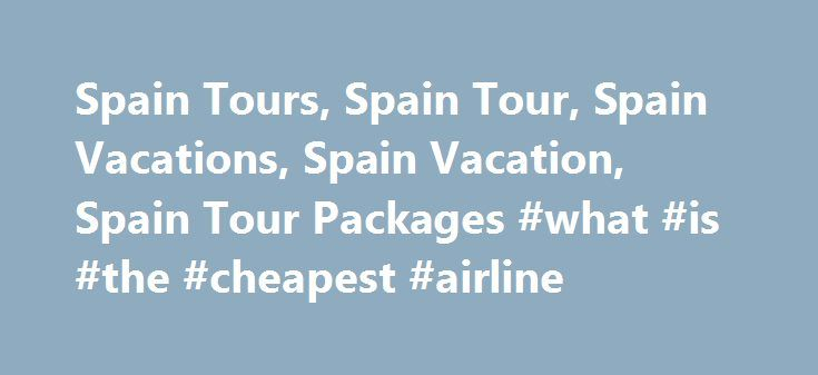 Spain Tours, Spain Tour, Spain Vacations, Spain Vacation, Spain Tour Packages #what #is #the #cheapest #airline http://travel.remmont.com/spain-tours-spain-tour-spain-vacations-spain-vacation-spain-tour-packages-what-is-the-cheapest-airline/  #spain travel packages #Spain Vacations Spain was built upon ideals of economic expansion and seafaring might, and our tours can bring to life a history influenced by Spanish, Roman and Moorish cultures. Many of our vacations include the country as part…