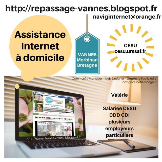 ComInternet Community Manager Web Designer VAL VANNES MORBIHAN 56 BRETAGNE (naviginternet@orange.fr) Valérie Aide à domicile dans le Pays de Vannes  Ménage-Repassage et Assistance Internet  (( http://repassage-vannes.blogspot.fr ))  : CV :  (( http://cominternet-valerie.blogspot.fr ))  : MON MAIL :  (( naviginternet@orange.fr ))