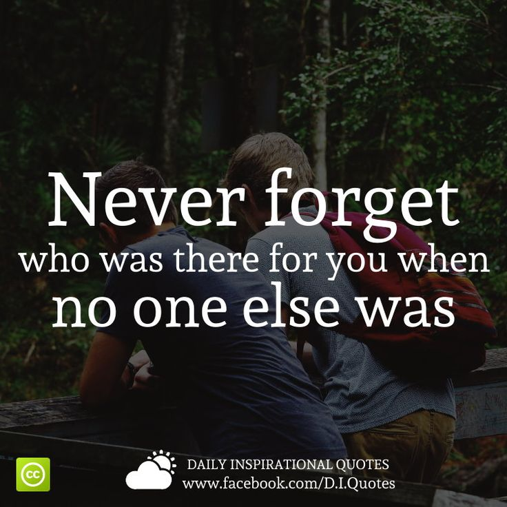 Never Forget Who Was There For You When No One Else Was. Poem QuotesMotivational  QuotesLife QuotesPoemsLife MotivationMinions QuotesWise SayingsWise ...