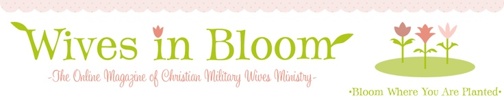 Wives in Bloom is the online magazine of Christian Military Wives. The title of our eZine comes from our motto: Bloom Where You Are Planted. Our goal is to provide our readers with inspiration, encouragement and practical help that will help them take root and thrive wherever they are.