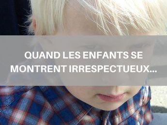Comment réagir quand les enfants (nous) manquent de respect ?