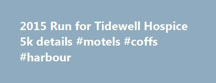 2015 Run for Tidewell Hospice 5k details #motels #coffs #harbour http://hotels.remmont.com/2015-run-for-tidewell-hospice-5k-details-motels-coffs-harbour/  #tidewell hospice # 2015 Run for Tidewell Hospice 5k Results are available: Late Registration will be available at the 2 Packet Pick Up locations listed below, as well as on Race Day starting at 7 am. Late Registration is $35. Come support Tidewell Hospice at the 2015 Run for Tidewell Hospice. The 5k event starts [...]Read More...