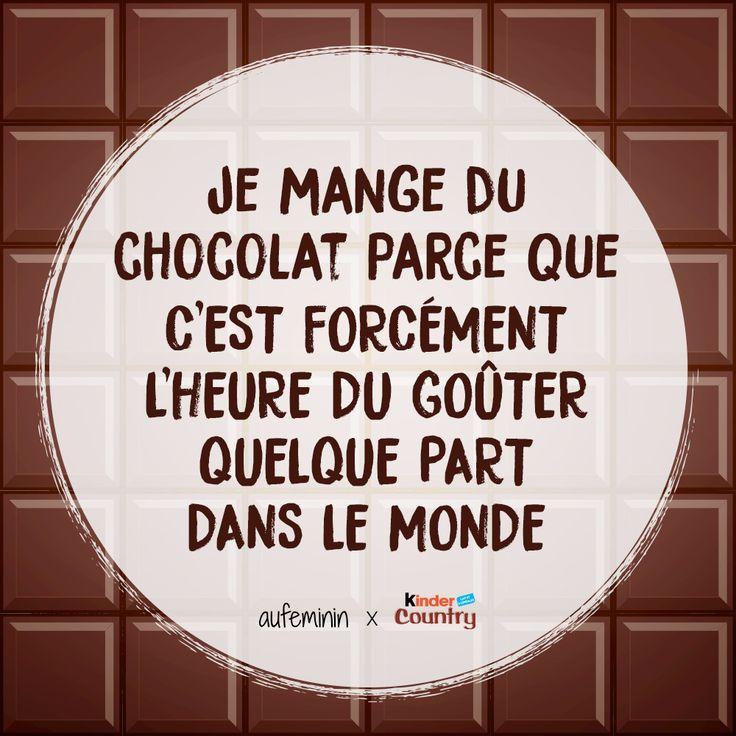 """""""Je mange du chocolat parce que c'est forcément l'heure du goûter quelque part dans le monde"""". Citation spéciale pour les gourmands et les gourmandes"""