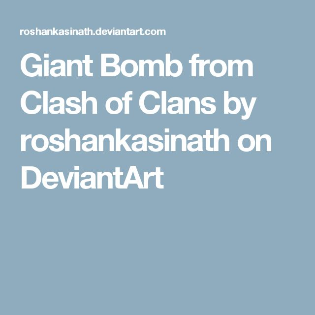 Giant Bomb from Clash of Clans by roshankasinath on DeviantArt