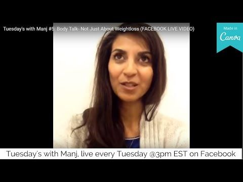 Tuesday's with Manj #5: Body Talk- Not Just About Weightloss (FACEBOOK LIVE VIDEO) - YouTube