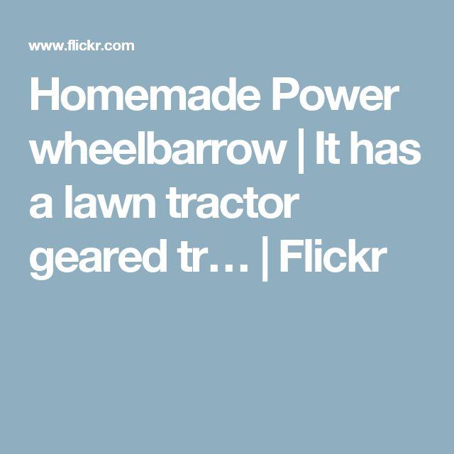 Homemade Power wheelbarrow | It has a lawn tractor geared tr… | Flickr