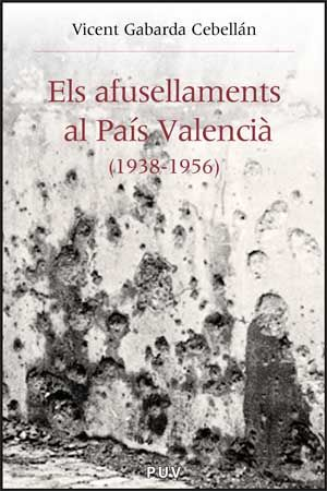 Els afusellaments al País Valencià (1938-1956) Vicent Gabarda Cebellán