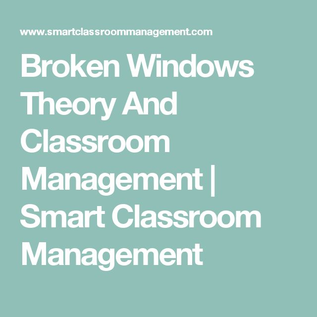 Broken Windows Theory And Classroom Management | Smart Classroom Management