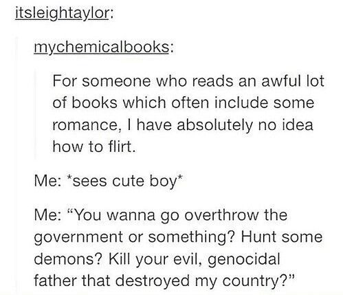 because of the kind of romance i read i have unrealistic expectations of how i will meet guys