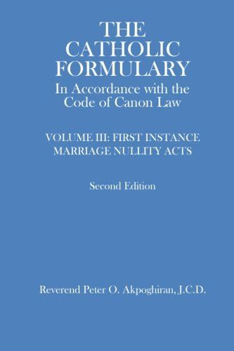 The Catholic Formulary: In Accordance with the Code of Canon Law, Vol. 3 (First Instance Marriage Nu