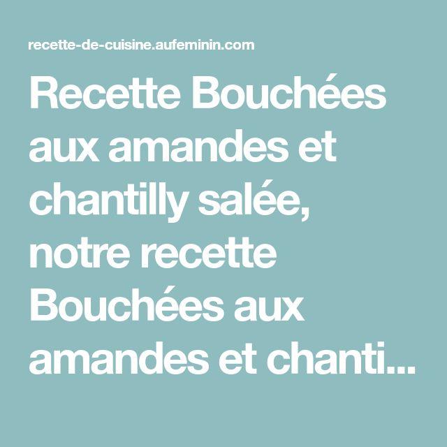 Recette Bouchées aux amandes et chantilly salée, notre recette Bouchées aux amandes et chantilly salée - aufeminin.com