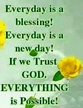 Everyday Is A Blessing! Everyday Is A New Day! If We Trust God.