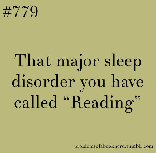 """Problems of a book nerd #779: That major sleep disorder you have called """"Reading"""""""