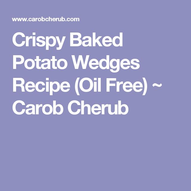Crispy Baked Potato Wedges Recipe (Oil Free) ~ Carob Cherub