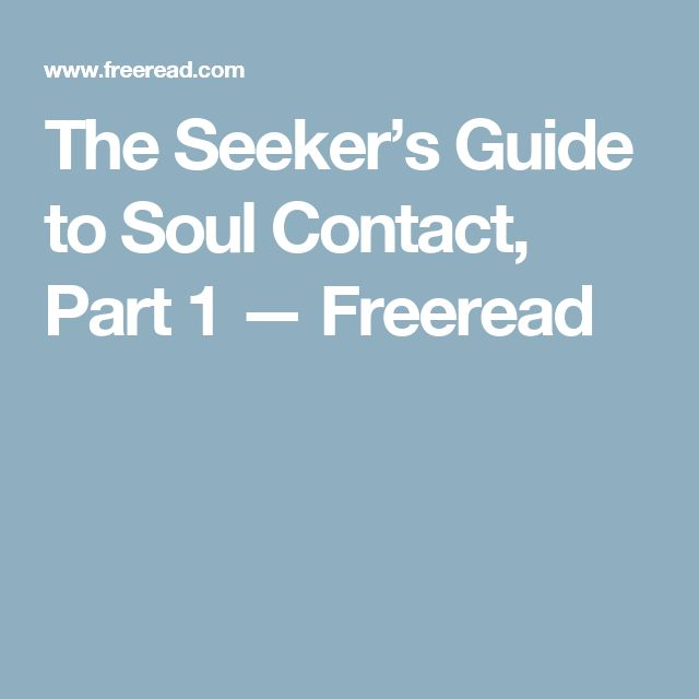 The Seeker's Guide to Soul Contact, Part 1 — Freeread