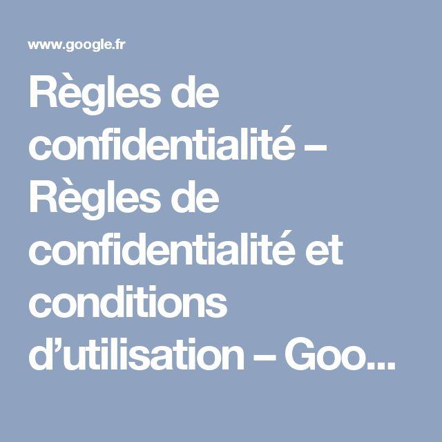 Règles de confidentialité – Règles de confidentialité et conditions d'utilisation – Google