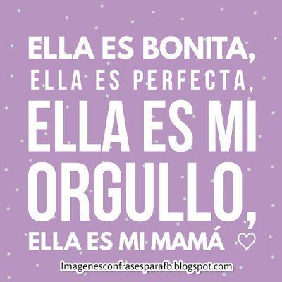 Estoy Orgullosa de vos Mamá -  Frases para Mama