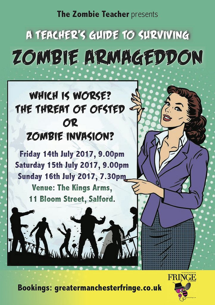 https://flic.kr/p/SMQ3Sm | A TEACHER'S GUIDE TO SURVIVING ZOMBIE ARMAGEDDON 14 - 16July @RealZombieTeach @kingssalford @GMFringe #theatre #comedy | A TEACHER'S GUIDE TO SURVIVING ZOMBIE ARMAGEDDON Friday 14 and Saturday 15 July at 9pm, Sunday 16 July at 7.30pm. King's Arms Studio, 11 Bloom Street, Salford M3 6AN. Which is worse? The threat of OFSTED or zombie invasion? Does the school insurance policy cover armageddon? And will it impact this year's SATs results? The Zombie Teacher attempts…