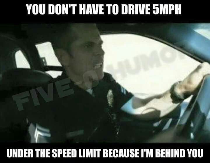 I'm guilty of doing this ✋ just get out from behind me cop!! We don't need a ticket! I feel guilty of committing a crime even tho I haven't done anything wrong!!