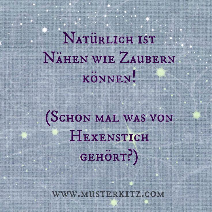 """""""Natürlich ist Nähen wie Zaubern können! (Schon mal was von Hexenstich gehört?)"""" Sprüche und Zitate rund ums Nähen, Stoff und Kreativität. www.musterkitz.com ♥"""