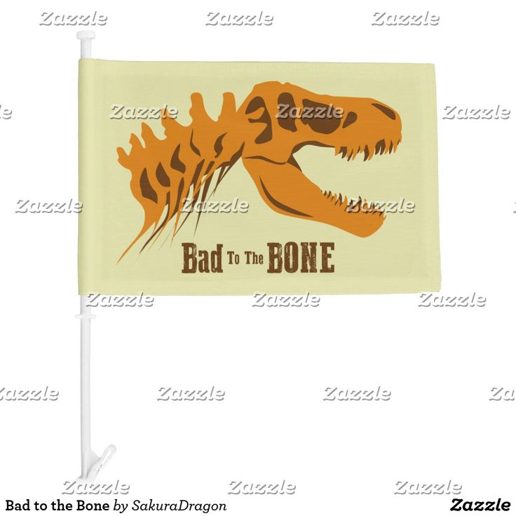 Bad to the Bone Car Flag #dinosaurs #jurassic #trex #tyrannosaurus #rex