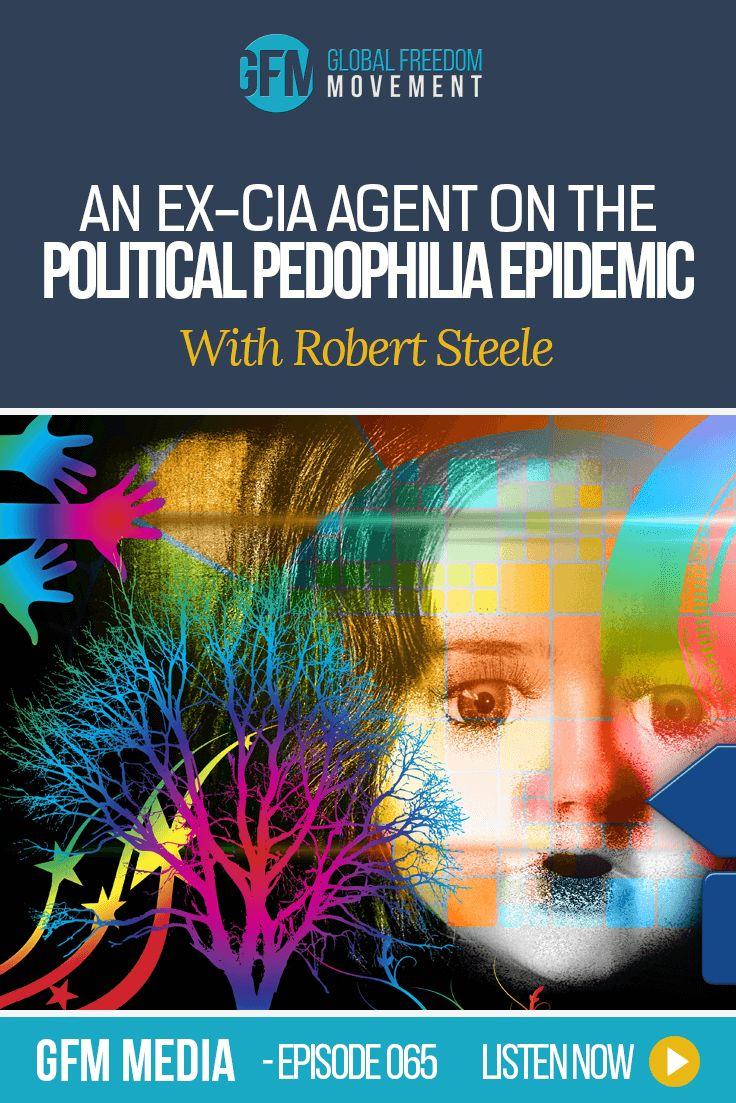 Robert Steele - An Ex-CIA Agent On The Political Pedophilia Epidemic (Episode 65, GFM Media) | Listen here via Global Freedom Movement Media