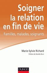 Soigner la relation en fin de vie. Familles, malades, soignants 2e édition