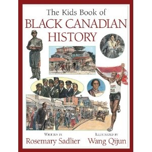 The Kids Book of Black Canadian History, written by Rosemary Sadlier and illustrated by Qijun Wang