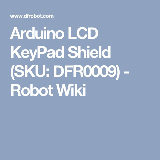 Arduino LCD KeyPad Shield (SKU: DFR0009) - Robot Wiki