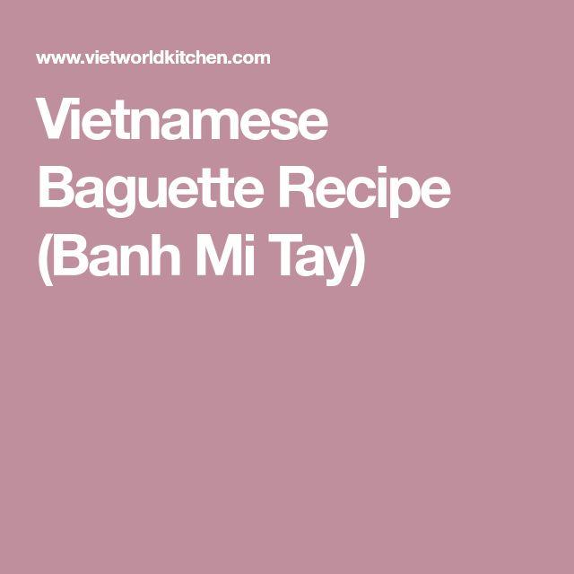 Vietnamese Baguette Recipe (Banh Mi Tay)