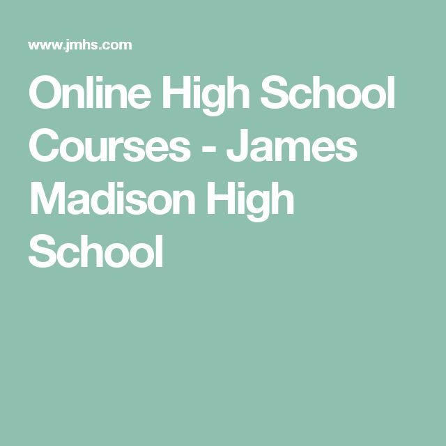 Online High School Courses - James Madison High School