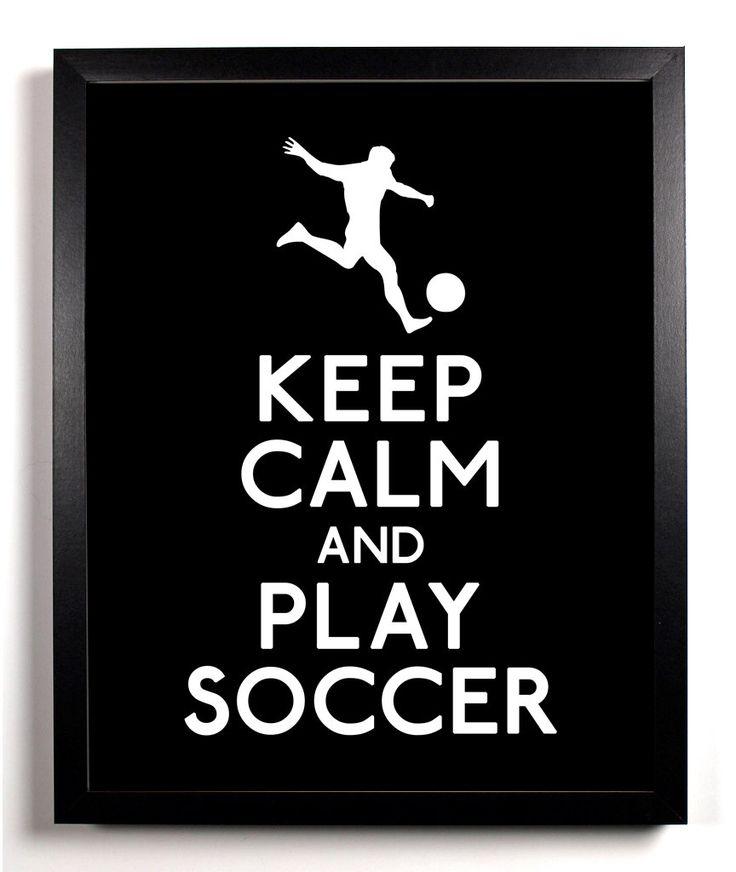 Keep Calm and Play Soccer (Soccer Player) 8 x 10 Print Buy 2 Get 1 FREE Keep Calm Art Keep Calm Poster Keep Calm Print. $8.99, via Etsy.