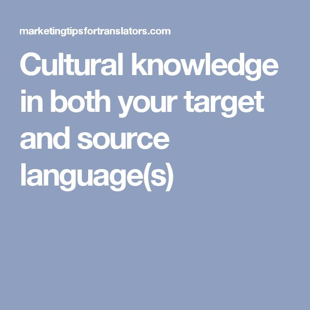 Cultural knowledge in both your target and source language(s)