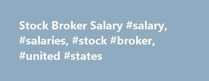 Stock Broker Salary #salary, #salaries, #stock #broker, #united #states http://invest.remmont.com/stock-broker-salary-salary-salaries-stock-broker-united-states-2/  Stock Broker Salary Job Description for Stock Broker Stock brokers perform financial services for their organization's clients related to stocks and other securities. They advise their clients on current and prospective investments, help manage their portfolios and provide advice on... Read more