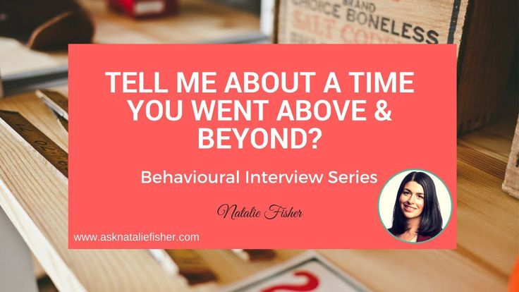 Behavioural Interview Question - Tell me about a time you went above and...