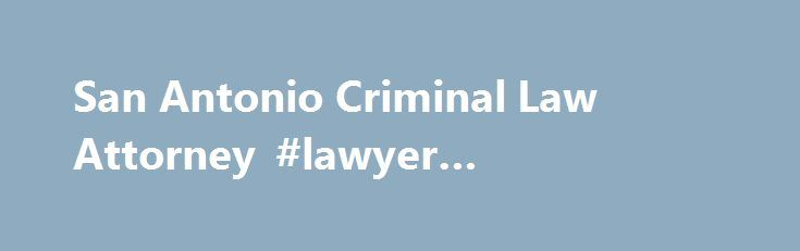 San Antonio Criminal Law Attorney #lawyer #consultation http://attorney.remmont.com/san-antonio-criminal-law-attorney-lawyer-consultation/  #criminal law attorneys Experienced Criminal Law Attorneys Protecting Your Rights Whether you are facing a felony or a misdemeanor criminal charge, it is important that you act quickly to obtain legal representation to protect your rights, because your freedom, liberty, and future are at stake. At Zarka Allen Law Firm, PLLC we have the experience […]