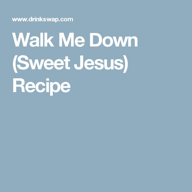 Walk Me Down (Sweet Jesus) Recipe