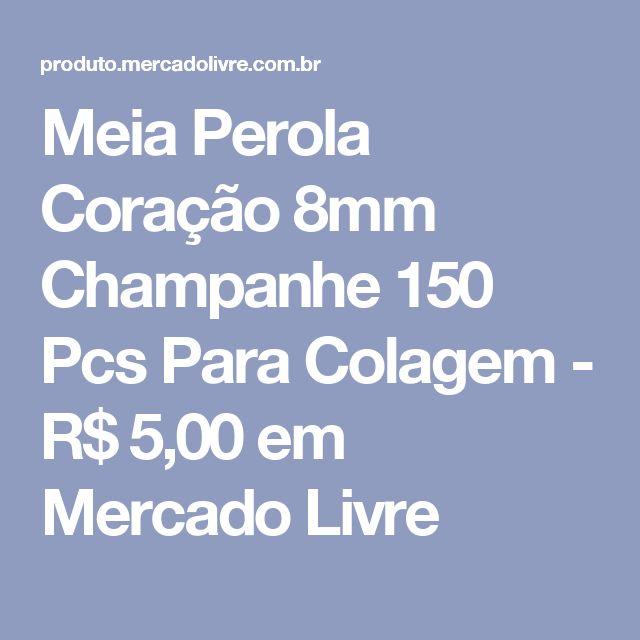 Meia Perola Coração 8mm Champanhe 150 Pcs  Para Colagem - R$ 5,00 em Mercado Livre