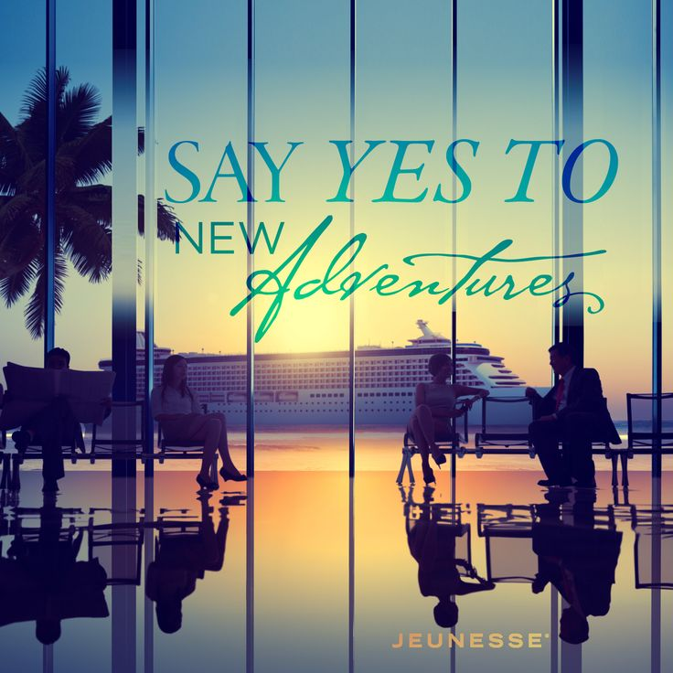 Say yes to new adventures.  -Unknown