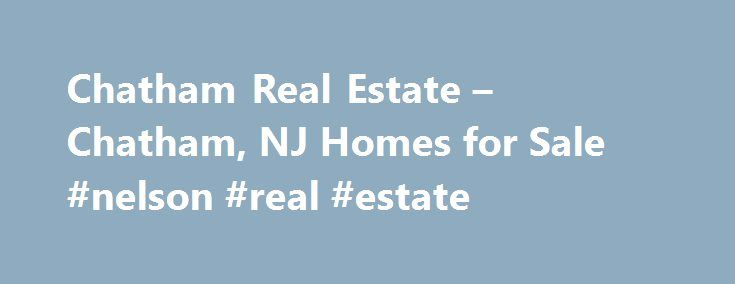 Chatham Real Estate – Chatham, NJ Homes for Sale #nelson #real #estate http://real-estate.remmont.com/chatham-real-estate-chatham-nj-homes-for-sale-nelson-real-estate/  #chatham nj real estate # Homes for Sale Search Results – Sorted by New Listings Why are there multiple listings for a home? realtor.com displays home listings from more than 900 Multiple Listing Services (MLS) across the U.S. most updated every 15 minutes. A home may be listed by the same Brokerage for sale in… Read More…