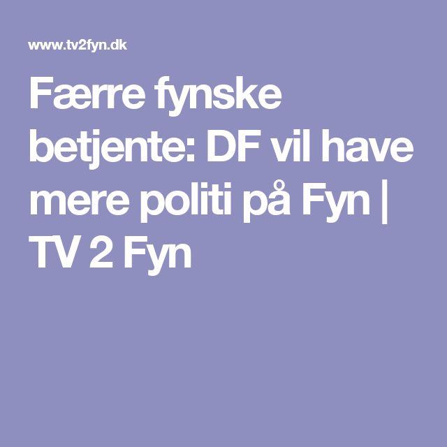 Færre fynske betjente: DF vil have mere politi på Fyn   TV 2 Fyn