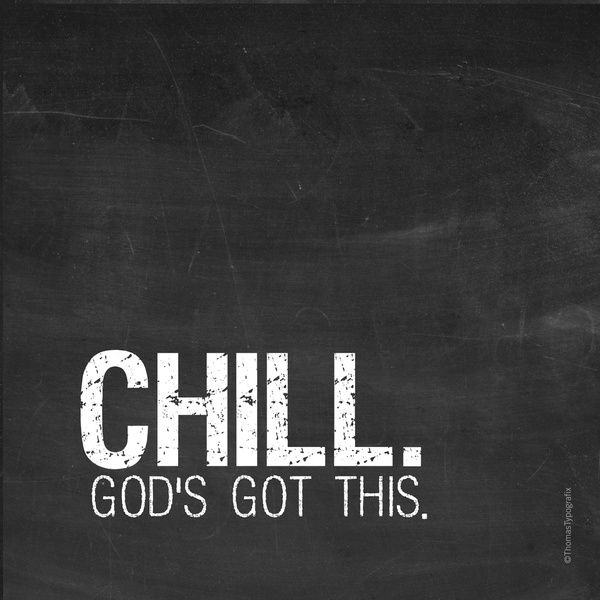 Chill God's got this