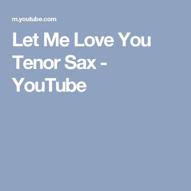 Let Me Love You Tenor Sax - YouTube