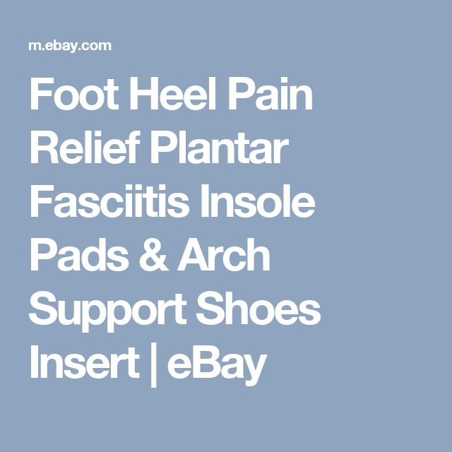 Foot Heel Pain Relief Plantar Fasciitis Insole Pads & Arch Support Shoes Insert  | eBay
