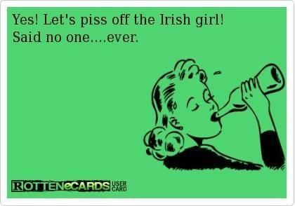 Irish Girl  -  my husband still has issues with this one.  ;)