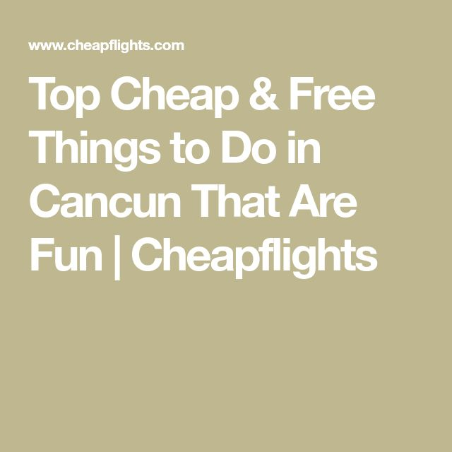 Top Cheap & Free Things to Do in Cancun That Are Fun | Cheapflights