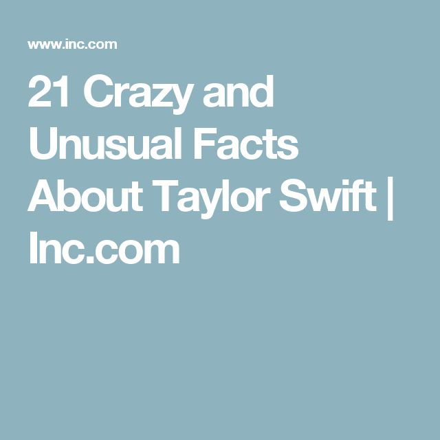 21 Crazy and Unusual Facts About Taylor Swift | Inc.com